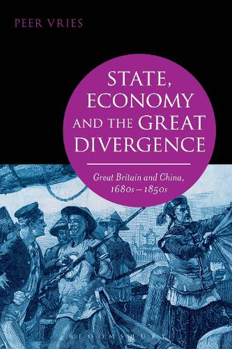 State, Economy and the Great Divergence: Great Britain and China, 1680s-1850s (Hardback)
