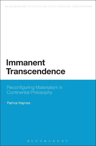 Immanent Transcendence: Reconfiguring Materialism in Continental Philosophy - Bloomsbury Studies in Continental Philosophy (Paperback)