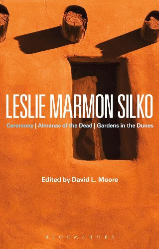 Leslie Marmon Silko: Ceremony, Almanac of the Dead, Gardens in the Dunes - Bloomsbury Studies in Contemporary North American Fiction (Hardback)