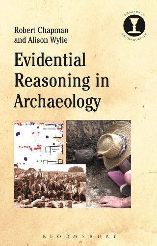 Evidential Reasoning in Archaeology - Debates in Archaeology (Hardback)