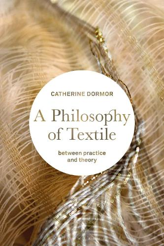 A Philosophy of Textile: Between Practice and Theory (Hardback)