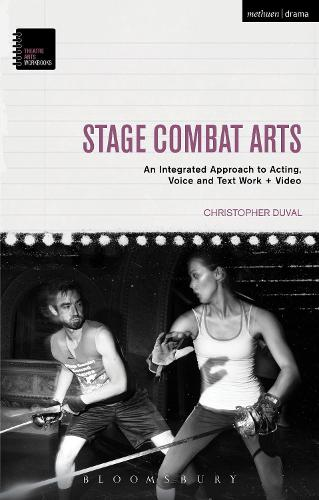 Stage Combat Arts: An Integrated Approach to Acting, Voice and Text Work + Video - Theatre Arts Workbooks (Paperback)