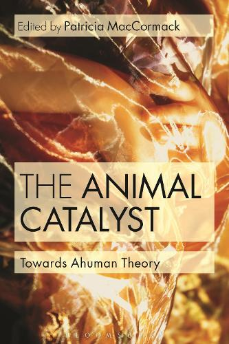 The Animal Catalyst: Towards Ahuman Theory (Hardback)