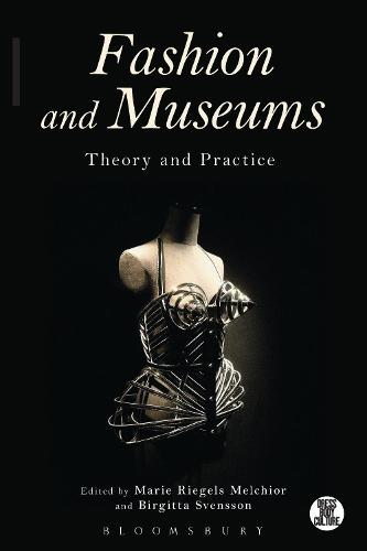 Fashion and Museums: Theory and Practice - Dress, Body, Culture (Paperback)
