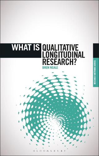What is Qualitative Longitudinal Research? - The 'What is?' Research Methods Series (Hardback)
