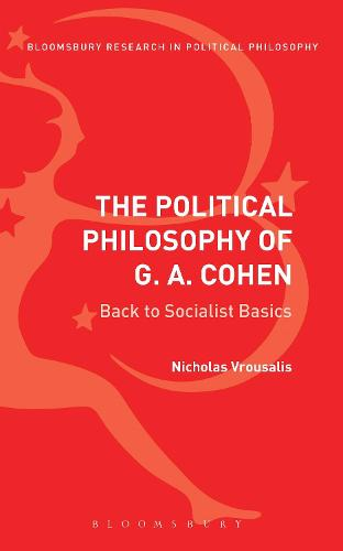 The Political Philosophy of G. A. Cohen: Back to Socialist Basics - Bloomsbury Research in Political Philosophy (Hardback)