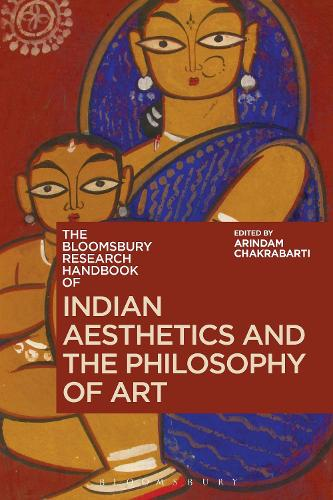 The Bloomsbury Research Handbook of Indian Aesthetics and the Philosophy of Art - Bloomsbury Research Handbooks in Asian Philosophy (Hardback)
