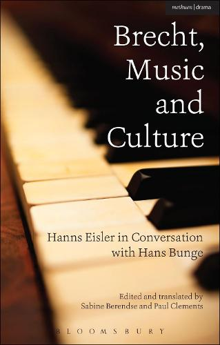 Brecht, Music and Culture: Hanns Eisler in Conversation with Hans Bunge (Paperback)
