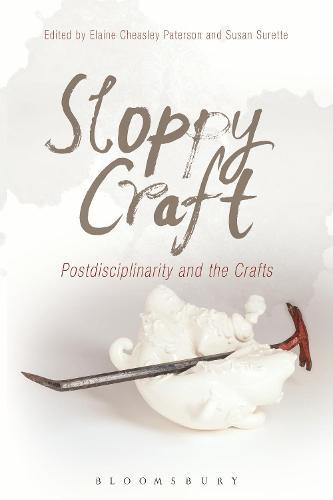 Sloppy Craft: Postdisciplinarity and the Crafts (Paperback)