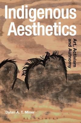Indigenous Aesthetics: Art, Activism and Autonomy - Radical Aesthetics-Radical Art (Paperback)