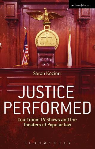 Justice Performed: Courtroom TV Shows and the Theaters of Popular Law (Hardback)