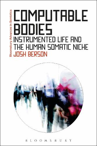 Computable Bodies: Instrumented Life and the Human Somatic Niche - Bloomsbury Advances in Semiotics (Hardback)