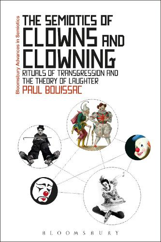 The Semiotics of Clowns and Clowning: Rituals of Transgression and the Theory of Laughter - Bloomsbury Advances in Semiotics (Paperback)