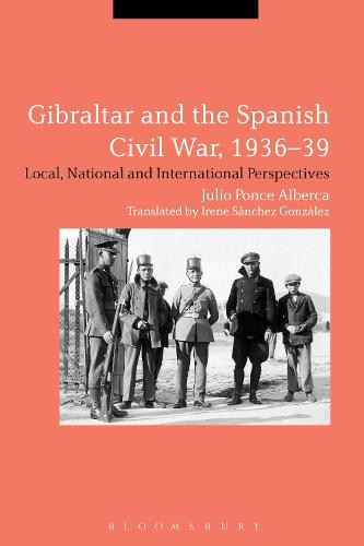 Gibraltar and the Spanish Civil War, 1936-39: Local, National and International Perspectives (Hardback)