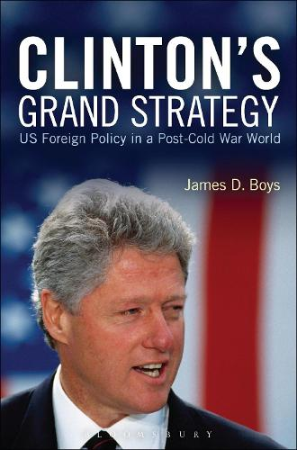Clinton's Grand Strategy: US Foreign Policy in a Post-Cold War World (Hardback)