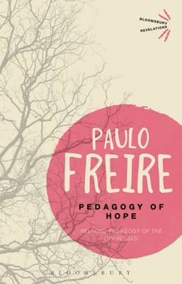 Pedagogy of Hope: Reliving Pedagogy of the Oppressed - Bloomsbury Revelations (Paperback)
