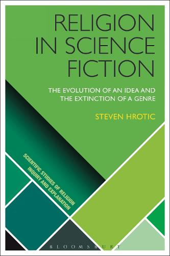 Religion in Science Fiction: The Evolution of an Idea and the Extinction of a Genre - Scientific Studies of Religion: Inquiry and Explanation (Hardback)