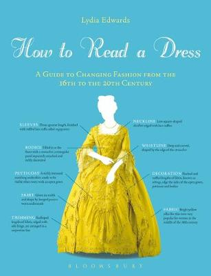 How to Read a Dress: A Guide to Changing Fashion from the 16th to the 20th Century (Hardback)