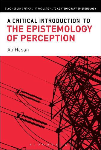 A Critical Introduction to the Epistemology of Perception - Bloomsbury Critical Introductions to Contemporary Epistemology (Hardback)