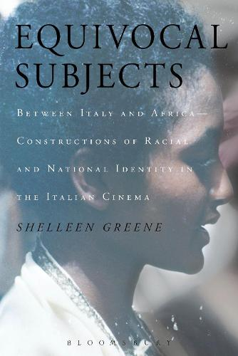 Equivocal Subjects: Between Italy and Africa -- Constructions of Racial and National Identity in the Italian Cinema (Paperback)