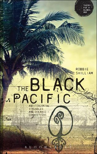 The Black Pacific: Anti-Colonial Struggles and Oceanic Connections - Theory for a Global Age Series (Paperback)