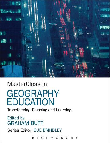 MasterClass in Geography Education: Transforming Teaching and Learning - MasterClass (Paperback)