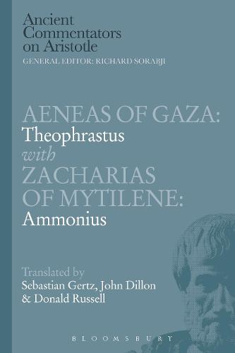 Aeneas of Gaza: Theophrastus with Zacharias of Mytilene: Ammonius - Ancient Commentators on Aristotle (Paperback)