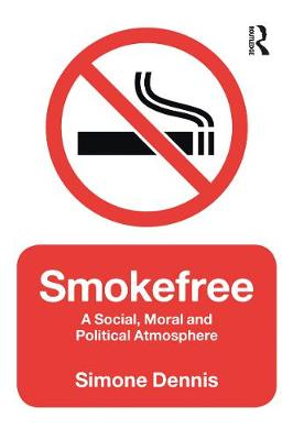 Smokefree: A Social, Moral and Political Atmosphere (Paperback)