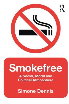 Smokefree: A Social, Moral and Political Atmosphere (Hardback)