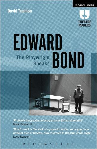 Edward Bond: The Playwright Speaks - Theatre Makers (Paperback)