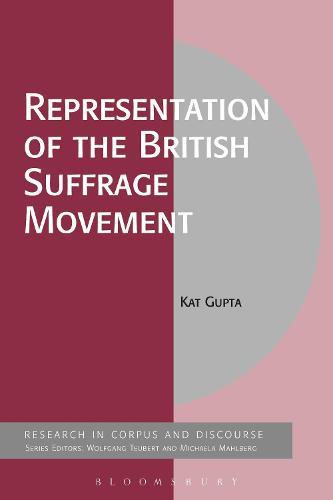 Representation of the British Suffrage Movement - Corpus and Discourse (Hardback)