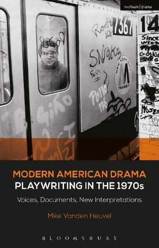 Modern American Drama: Playwriting in the 1970s: Voices, Documents, New Interpretations - Decades of Modern American Drama: Playwriting from the 1930s to 2009 (Hardback)