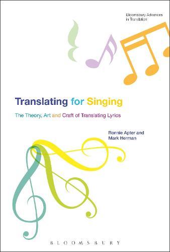 Translating For Singing: The Theory, Art and Craft of Translating Lyrics - Bloomsbury Advances in Translation (Hardback)