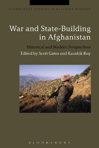 War and State-Building in Afghanistan: Historical and Modern Perspectives - Bloomsbury Studies in Military History (Hardback)