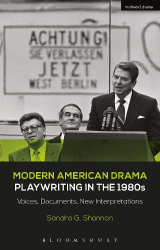 Modern American Drama: Playwriting in the 1980s: Voices, Documents, New Interpretations - Decades of Modern American Drama: Playwriting from the 1930s to 2009 (Hardback)
