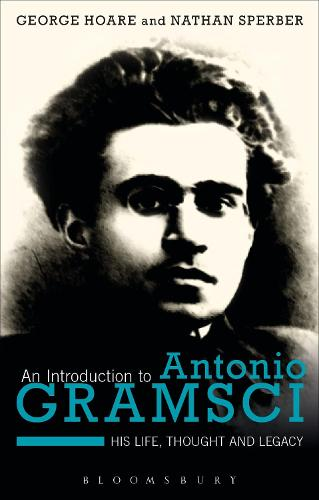 An Introduction to Antonio Gramsci: His Life, Thought and Legacy (Paperback)