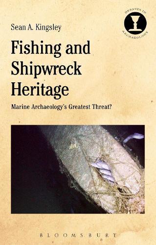 Fishing and Shipwreck Heritage: Marine Archaeology's Greatest Threat? - Debates in Archaeology (Hardback)