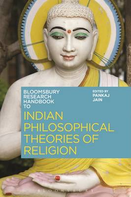 The Bloomsbury Research Handbook of Indian Philosophical Theories of Religion - Bloomsbury Research Handbooks in Asian Philosophy (Hardback)