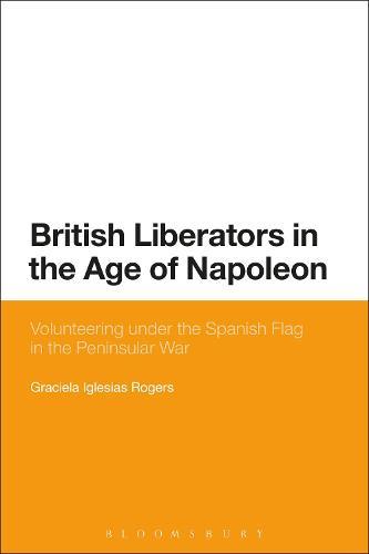 British Liberators in the Age of Napoleon: Volunteering under the Spanish Flag in the Peninsular War (Paperback)