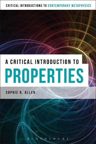 A Critical Introduction to Properties - Bloomsbury Critical Introductions to Contemporary Metaphysics (Paperback)