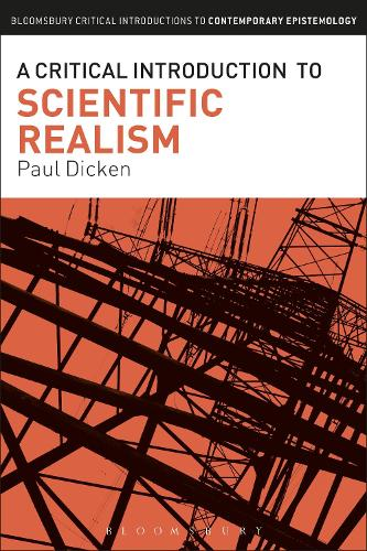 A Critical Introduction to Scientific Realism - Bloomsbury Critical Introductions to Contemporary Epistemology (Paperback)