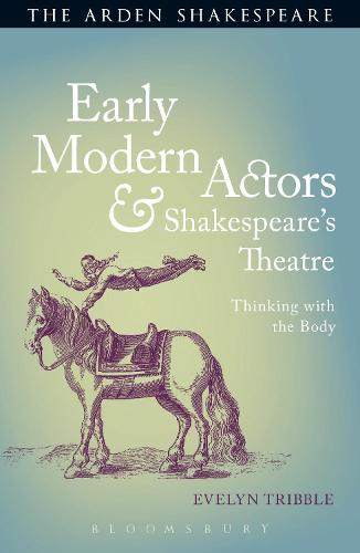 Early Modern Actors and Shakespeare's Theatre: Thinking with the Body (Hardback)