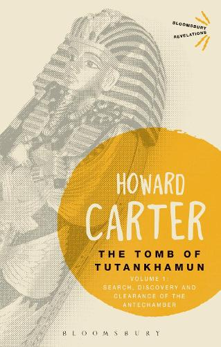 The Tomb of Tutankhamun: Volume 1: Search, Discovery and Clearance of the Antechamber - Bloomsbury Revelations (Paperback)