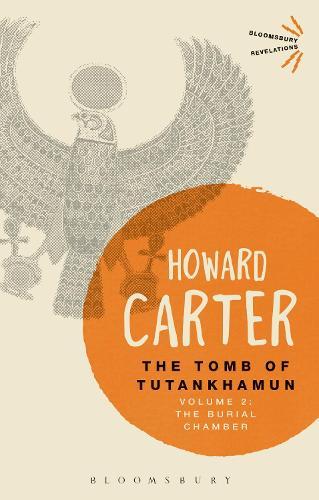 The Tomb of Tutankhamun: Volume 2: The Burial Chamber - Bloomsbury Revelations (Paperback)