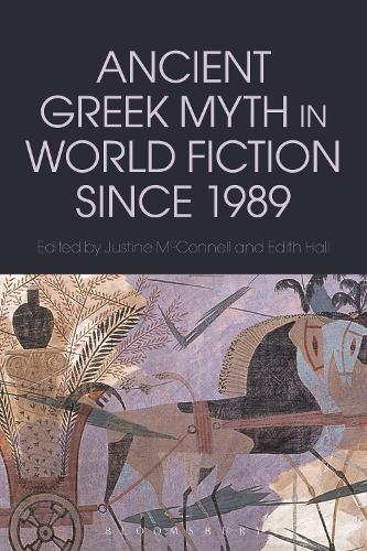 Ancient Greek Myth in World Fiction since 1989 - Bloomsbury Studies in Classical Reception (Hardback)