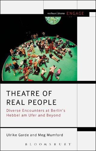 Theatre of Real People: Diverse Encounters at Berlin's Hebbel am Ufer and Beyond - Methuen Drama Engage (Paperback)
