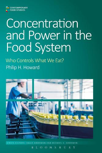 Concentration and Power in the Food System: Who Controls What We Eat? - Contemporary Food Studies: Economy, Culture and Politics (Paperback)