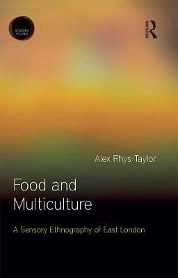 Food and Multiculture: A Sensory Ethnography of East London - Sensory Studies Series (Hardback)