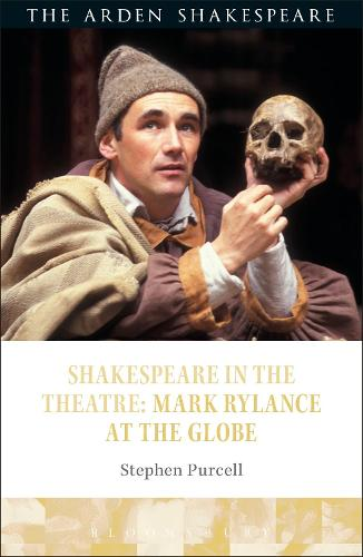 Shakespeare in the Theatre: Mark Rylance at the Globe - Shakespeare in the Theatre (Hardback)