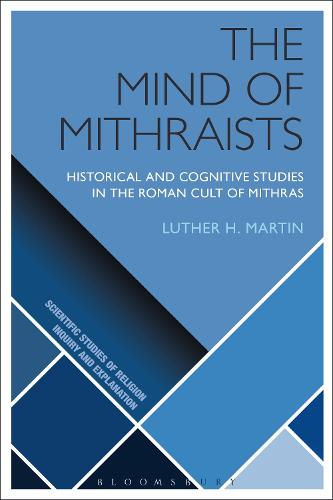 The Mind of Mithraists: Historical and Cognitive Studies in the Roman Cult of Mithras - Scientific Studies of Religion: Inquiry and Explanation (Hardback)